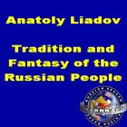 Anatoly Liadov: Tradition And Fantasy Of The Russian People. Folksongs. Three Symphonic Sketches