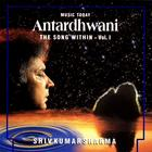 Antardhwani - The Song Within, Vol. I