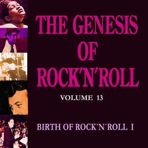 The Genesis of Rock 'n' Roll - Vol. 13: Birth of Rock 'n' Roll 1