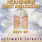 Best of Ncandweni Christ Ambasadors (Ultimate Tribute)