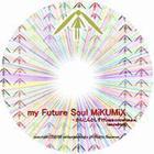my Future Soul MiKUMiX まいふゅーちゃーそうるみくみっくす