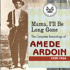 Mama, I'll Be Long Gone: The Complete Recordings of Amede Ardoin: 1929-1934 (Disc 1)
