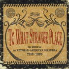 To What Strange Place: The Music of the Ottoman-American Diaspora 1916-1929 (Disc 3)
