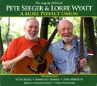 Pete Seeger and Lorre Wyatt: A More Perfect Union