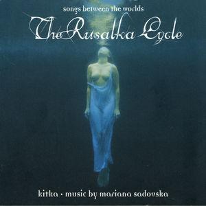 The Rusalka Cycle - Songs Between Worlds