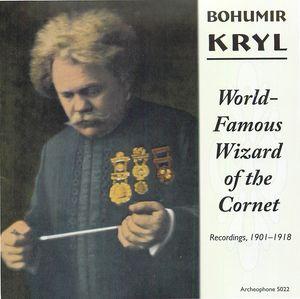 Bohumir Kryl: World-Famous Wizzard of the Cornet (Recordings, 1901-1918)
