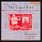 The Caged Byrd: Music for voices, viols and harpsichord, from a time of persecution by William Byrd, Volume 2