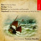Bax|Bridge|Britten|Stanford: Sea Music