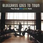 Bluegrass Goes to Town: Pop Songs, Bluegrass Style
