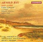 Arnold Bax: Violin Concerto|A Legend|Romantic Overture|Golden Eagle