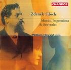 Zdenek Fibich: Moods, Impressions and Souvenirs