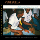 Venezuela: Afro-Venezuelan Music, volumes I and II
