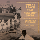 When I Reach That Heavenly Shore: Unearthly Black Gospel, 1926 - 1936  (CD 3)