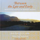 Between Late and Early - Romantic Songs of Robert Burns (1759-1796)