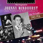 The Imaginative Johnny Windhurst: Jazz Trumpeter Extraordinaire - His 19 Finest, 1945 - 1956