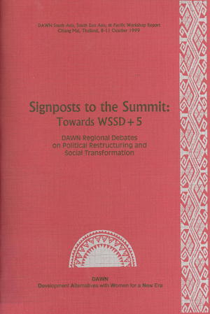 Signposts to the Summit: Towards WSSD+5: DAWN South Asia, South East Asia & Pacific Regional Workshop on Political Restructuring & Social Transformation, Chiang Mai, Thailand, October 8-11, 1999