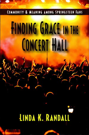 Finding Grace in the Concert Hall: Community and Meaning Among Springsteen Fans