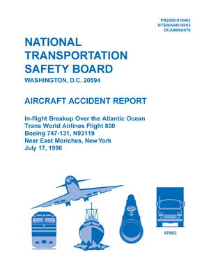 Aircraft Accident Report: In-flight Breakup Over the Atlantic Ocean, Trans-World Airlines Flight 800, Boeing 747-131, N93119 Near East Moriches, New York, July 17, 1996