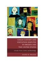 Child Custody and Visitation Disputes in Sweden and the United States: A Study of Love, Justice and Knowledge