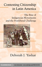 Cambridge Studies in Contentious Politics, Contesting Citizenship in Latin America: The Rise of Indigenous Movements and the Postliberal Challenge