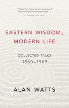 Eastern Wisdom, Modern Life: Collected Talks, 1960-1969