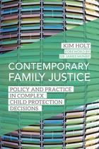Contemporary Family Justice: Policy and Practice in Complex Child Protection Decisions
