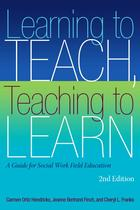 Learning to Teach, Teaching to Learn: A Guide for Social Work Field Education (2nd Edition)