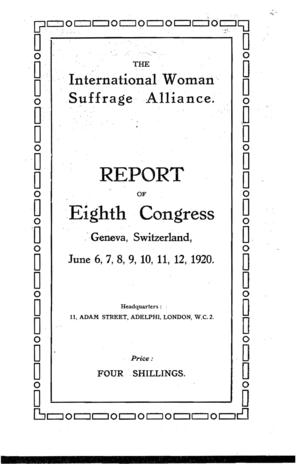 The International Woman Suffrage Alliance, Report of Eighth Congress, Geneva, Switzerland, June 6, 7, 8, 9, 10, 11, 12, 1920