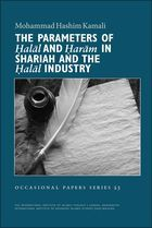 The Parameters of Halal and Haram in Shariah and the Halal Industry, Co-published with the International Institute of Advanced Islamic Studies, Malaysia