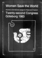 Women Save the World: Twenty-Second International Congress of the Women's International League for Peace and Freedom: 31 July to 6 August 1983, Göteborg, Sweden