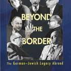 Beyond the Border: The German-Jewish Legacy Abroad