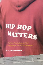 Hip Hop Matters: Politics, Pop Culture and the Struggle for the Soul of a Movement