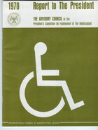 1970 Report to the President from The Advisory Council of the President's Committee on Employment of the Handicapped