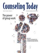 Counseling Today, Vol. 57, No. 12, June 2015, The Power of Group Work