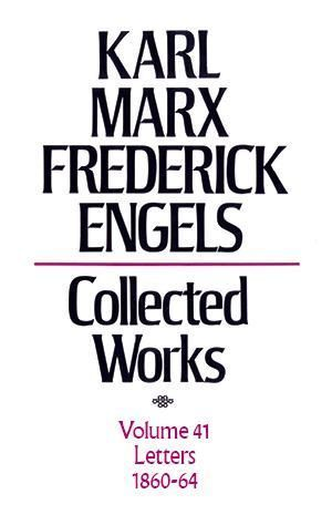 Karl Marx, Frederick Engels: Collected Works, vol. 41, Marx and Engels: 1860-1864