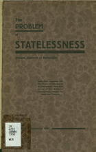 The Problem of Statelessness (people Deprived of Nationality): Some Facts, Arguments and Proposals Presented to an International Conference Called by the Women's International League for Peace and Freedom