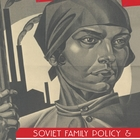 Women, the State and Revolution: Soviet Family Policy and Social Life, 1917–1936