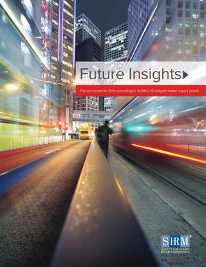 Future Insights: The top trends for 2014 according to SHRM's HR subject matter expert panels