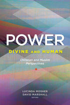 Power Divine and Human: Christian and Muslim Perspectives