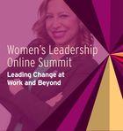 Women's Leadership Online Summit: Leading Change at Work and Beyond, Taking the Break We Need as Women Leaders