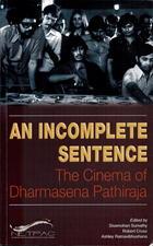 An Incomplete Sentence: The Cinema of Dharmasena Pathiraja