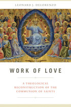Work of Love: A Theological Reconstruction of the Communion of Saints
