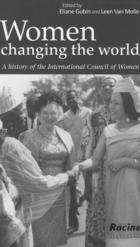 Women Changing the World: A History of the International Council of Women, 1888-1988