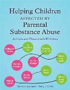 Helping Children Affected by Parental Substance Abuse: Activities and Photocopiable Worksheets