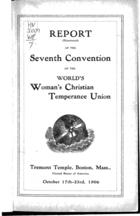 Report of the Seventh Convention of the World's Woman's Christian Temperance Union, Tremont Temple, Boston, Mass., October 17th-23rd, 1906