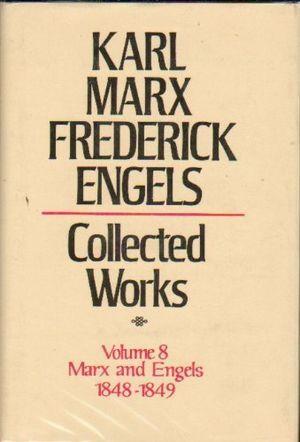 Karl Marx, Frederick Engels: Collected Works, vol. 8, Marx and Engels: 1848-1849