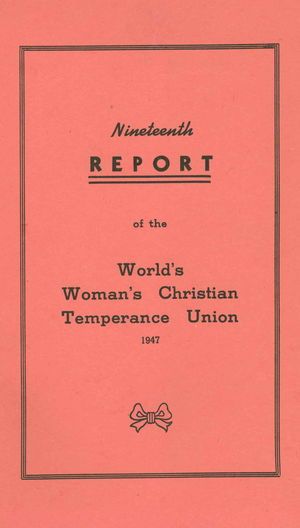 Nineteenth Report of the World's Woman's Christian Temperance Union:  Minutes of the Seventeenth Convention, June 5-10, 1947, Asbury Park, New Jersey, USA