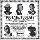 Too Late, Too Late Vol. 8 (c. 1895/6-1942)