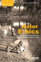 Earthscan Water Text Series, Water Ethics: A Values Approach to Solving the Water Crisis