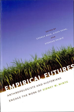 Empirical Futures: Anthropologists and Historians Engage the Work of Sidney W. Mintz